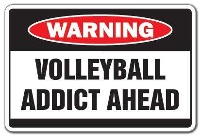 Volleyball Addict Warning Sign | Indoor/Outdoor | Funny Home Décor For  Garages, Living