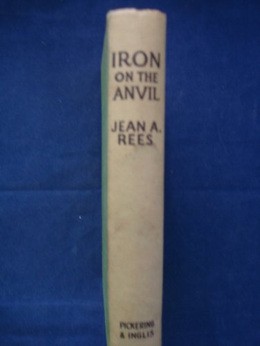 Iron on the Anvil by Jean A. Rees by Jean A. -