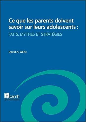Livres gratuits en ligne Ce Que Les Parents Doivent Savoir Sur Leurs Adolescents: Faits, Mythes Et Strategies pdf epub