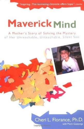 Maverick Mind: A Mother's Story of Solving the Mystery of her Unreachable, Unteachable, Silent Son by Ph.D. Cheri L. Florance (2005-01-04)