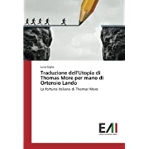 Traduzione dell'Utopia di Thomas More per mano di Ortensio Lando: La fortuna italiana di Thomas More (Italian Edition)