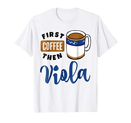 First Coffee Then Viola Music Lover Coffee Mug T-Shirt