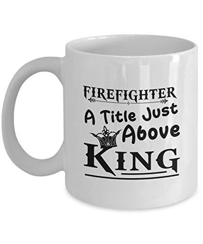 (Firefighter, A Title Just Above King Mug, 11 Oz Ceramic Coffee Mug, Firefighter Coffee Mug Funny, Wonderful Fire Fighter Gifts For Men, Women, Novelty Tea Cup For Fireman, Superhero Present)