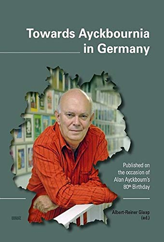 Towards Ayckbournia In Germany  Published On The Occasion Of Alan Ayckbourn's 80th Birthday
