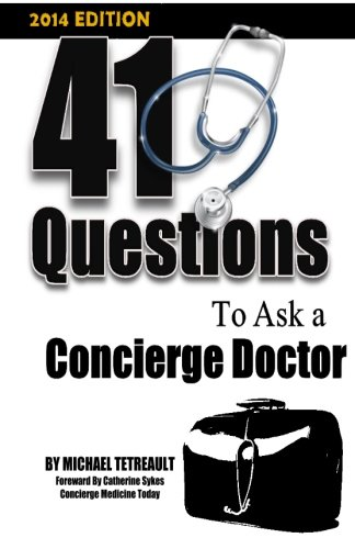 Read Online 41 Questions To Ask A Concierge Doctor, 2014 Edition ebook