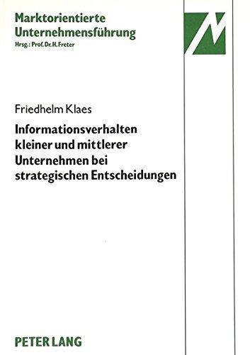 Informationsverhalten kleiner und mittlerer Unternehmen der elektrotechnischen Investitionsgüterindustrie bei strategischen Entscheidungen (Marktorientierte Unternehmensführung) (German Edition)