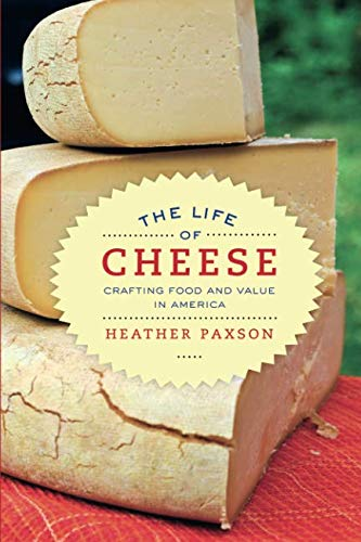 (Life of Cheese (California Studies in Food and Culture))