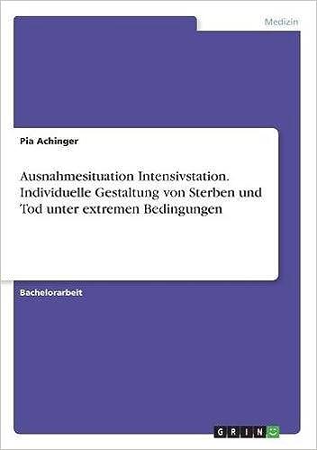 Ausnahmesituation Intensivstation. Individuelle Gestaltung von Sterben und Tod unter extremen Bedingungen