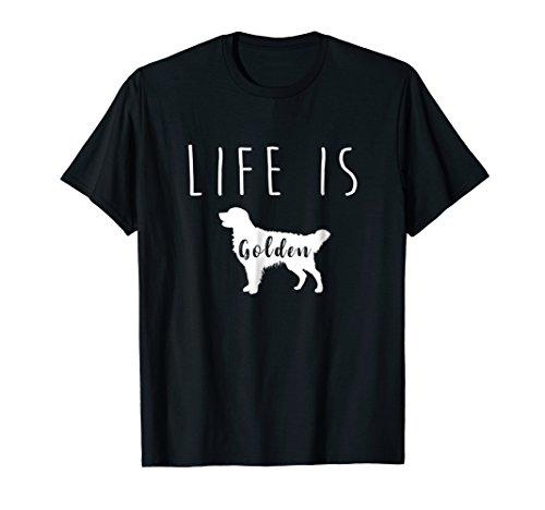 Golden Retriever Dog Life is Golden T Shirt