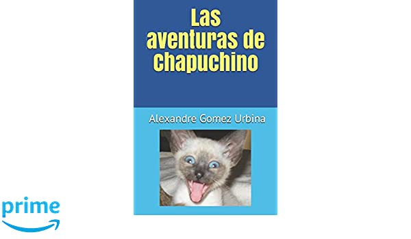 Las aventuras de Chapuchino (Spanish Edition): Alexandre Joseph Gomez Urbina: 9781522072638: Amazon.com: Books