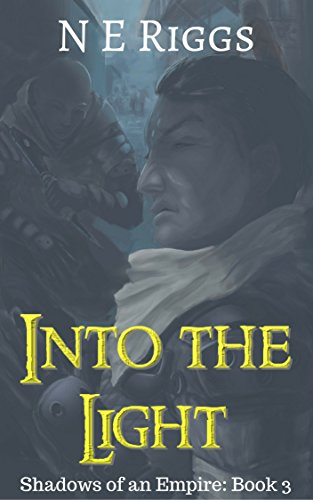 Into the Light (Shadows of an Empire Book 3) by [Riggs, N E]