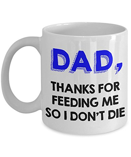 Funny Gift for Dad from Child - Thanks for Feeding Me So I Don't Die