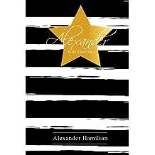 "Alexander Hamilton Notebook: Hamilton Revolution Journal, 120 Blank Line Notebook, Lyrics Writing Journal, College Ruled Composition Notebook, Students, Notes Lyrics, Songwriting, Broadway Musical Gift, Size 6"" x 9"" (Alexander Hamilton Notebook Writing Pads) (Volume 3)"