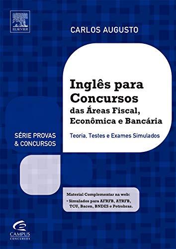 Inglês Para Concursos Das Áreas Fiscal, Econômica E Bancária: Teoria, Testes e Exames Simulados
