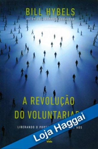 A Revolução do Voluntariado. Liberando o Poder de Cada Um de Nós