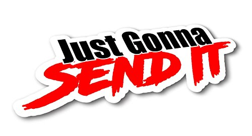 Just Gonna Send It Sticker - Funny car Window Sticker-UV Protected-Waterproof!