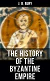 The History of the Byzantine Empire: From the Fall of Irene to the Accession of Basil I.