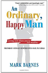 An Ordinary, Happy Man: Living Rich When You're Not Wealthy (Nuts & Bolts series) Paperback