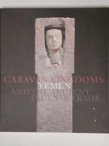 Caravan Kingdoms: Yemen and the Ancient Incense Trade