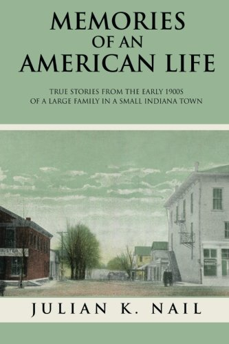 Memories Of An American Life: True stories from the early 1900s of a large family in a small Indiana town