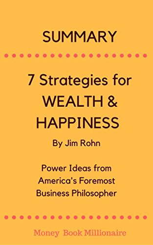 Summary: 7 Strategies for WEALTH & HAPPINESS: Power Ideas from America's Foremost Business Philosopher, by Jim Rohn