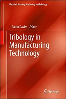 Tribology in Manufacturing Technology (Materials Forming, Machining and Tribology)