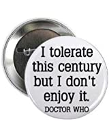 """Doctor Dr Who Quote - I TOLERATE THIS CENTURY BUT I DON'T ENJOY IT 1.25"""" Pinback Button Badge / Pin"""
