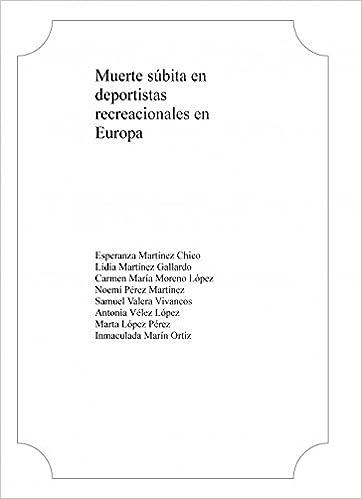 Muerte súbita en deportistas recreacionales en Europa: Amazon.es: Esperanza Chico Martínez, Lidia Gallardo Martínez, Carmen María Moreno López, ...