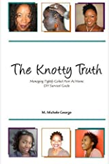 The Knotty Truth: Managing Tightly Coiled Hair at Home: DIY Survival Guide Paperback