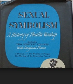 SEXUAL SYMBOLISM. A HISTORY OF PHALLIC WORSHIP. Includes Two Complete Volumes: a Discourse on Worship of Priapus & Worship of Generative Powers.
