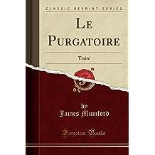 Le Purgatoire: Traité (Classic Reprint) (French Edition)