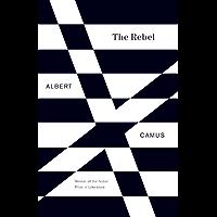 The Rebel: An Essay on Man in Revolt (Vintage International) (English Edition)