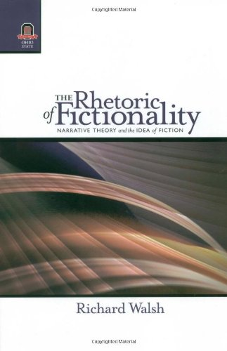 The Rhetoric of Fictionality: Narrative Theory and the Idea of Fiction (THEORY INTERPRETATION NARRATIV)