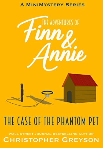 The Case of the Phantom Pet: A Mini Mystery Series (The Adventures of Finn and Annie Book 4) by [Greyson, Christopher]