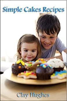 Simple Cakes Recipes for kids by [Hughes, Clay]