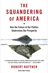 The Squandering of America: How the Failure of Our Politics Undermines Our Prosperity Kindle Edition