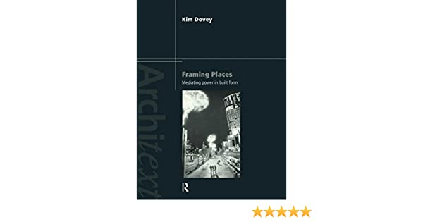 framing places mediating power in built form architext kim dovey 9780415173681 amazoncom books