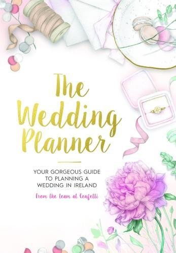 The Wedding Planner: Your gorgeous guide to getting married in Ireland from the team at Confetti Magazine