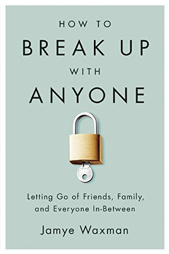How to Break Up With Anyone by Jamye Waxman