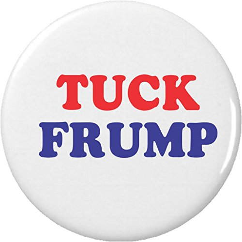 "Tuck Frump 1.25"" Pinback Button Pin Anti Donald Trump Campaign Election"