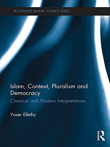 Islam, Context, Pluralism and Democracy: Classical and Modern Interpretations (Islamic Studies Series) Pdf