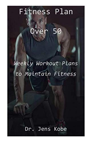 FITNESS PLAN OVER 50: Weekly Workout Plans to Maintain Fitness