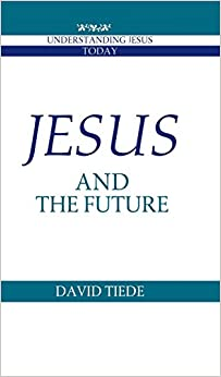 Jesus and the Future (Understanding Jesus Today)