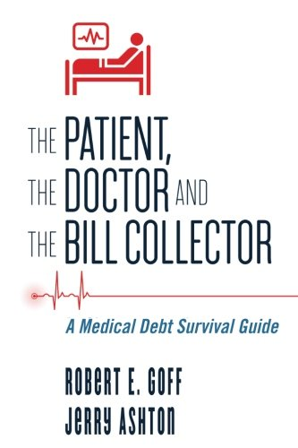 The Patient, The Doctor and The Bill Collector: A Medical Debt Survival Guide
