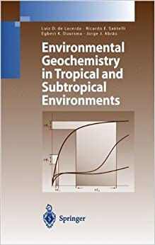 Environmental Geochemistry in Tropical and Subtropical Environments (Environmental Science and Engineering)