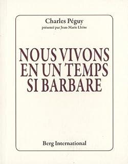 Nous vivons en un temps si barbare, Péguy, Charles