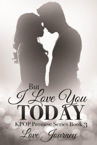 Download But I Love You Today (KPOP Promise Series) (Volume 3) PDF