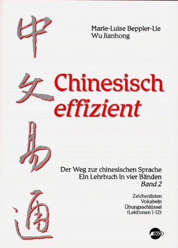 Chinesisch effizient. Der Weg zur chinesischen Sprache. Ein Lehrbuch in vier Bänden. Bd. 2 Zeichenlisten, Vokabeln, Übungsschlüssel (Lektionen 1-12)