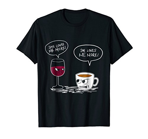 SHE LOVES ME MORE COFFEE OR WINE T SHIRT