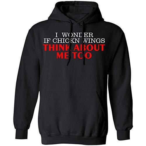 I Wonder If Chicken Wings Think About Me Too T Shirt Hoodie (Hoodie;Black;M)
